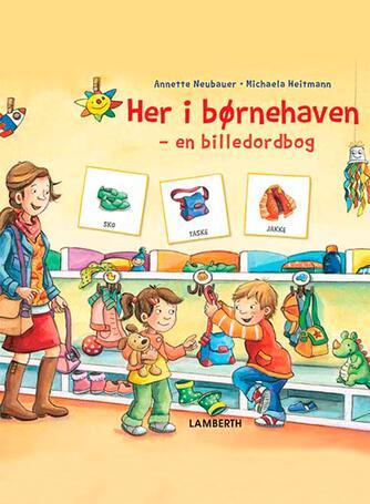 Annette Neubauer, Michaela Heitmann: Her i børnehaven : en billedordbog