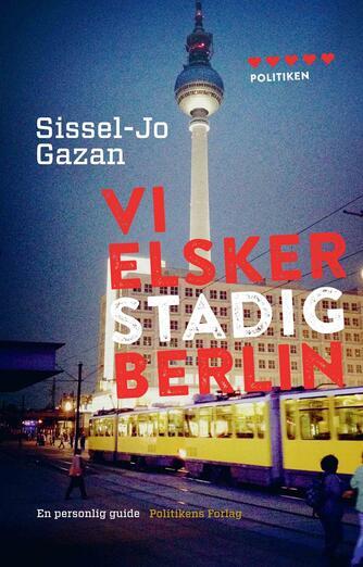 Sissel-Jo Gazan: Vi elsker stadig Berlin : en personlig guide