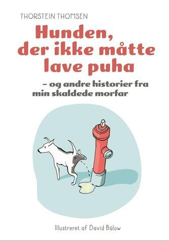 Thorstein Thomsen (f. 1950): Hunden, der ikke måtte lave puha - og andre historier fra min skaldede morfar