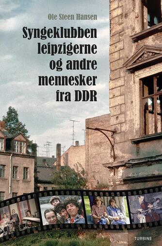Ole Steen Hansen (f. 1957): Syngeklubben leipzigerne og andre mennesker fra DDR