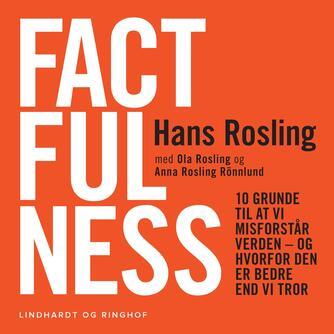 Hans Rosling (f. 1948): Factfulness : 10 grunde til at vi misforstår verden - og hvorfor den er bedre end vi tror