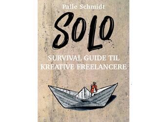 Palle Schmidt (f. 1972): Solo : survival guide til kreative freelancere
