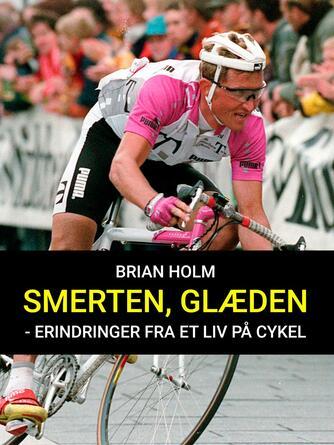 Brian Holm: Smerten - glæden : erindringer fra et liv på cykel