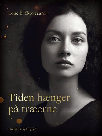 Lone B. Skovgaard: Tiden hænger på træerne : roman
