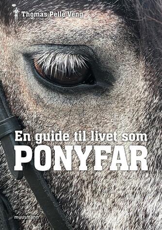 Thomas Pelle Veng: En guide til livet som ponyfar