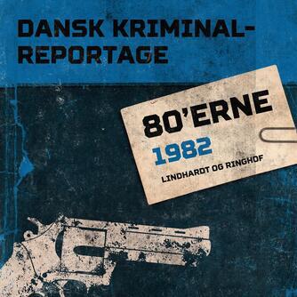 : Dansk kriminalreportage. Årgang 1982