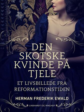 H. F. Ewald: Den skotske kvinde på Tjele : et livsbillede fra reformationstiden