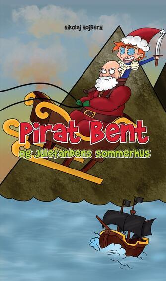 Nikolaj Højberg: Pirat Bent og Julefandens sommerhus