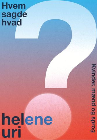Helene Uri: Hvem sagde hvad? : kvinder, mænd og sprog