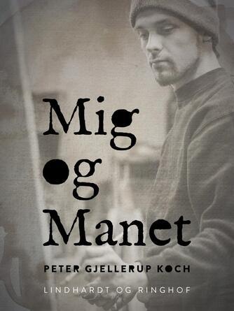 Peter Gjellerup Koch: Mig og Manet