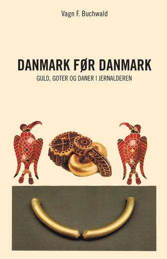 V. Fabritius Buchwald: Danmark før Danmark : guld, goter og daner i jernalderen