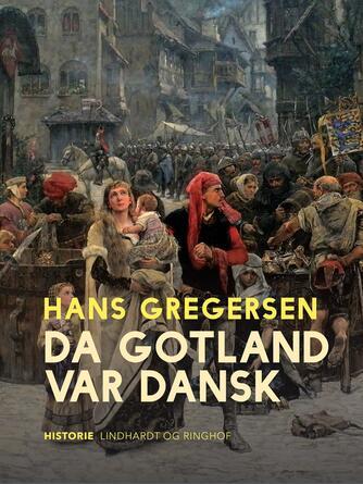 Hans Gregersen (f. 1946): Da Gotland var dansk
