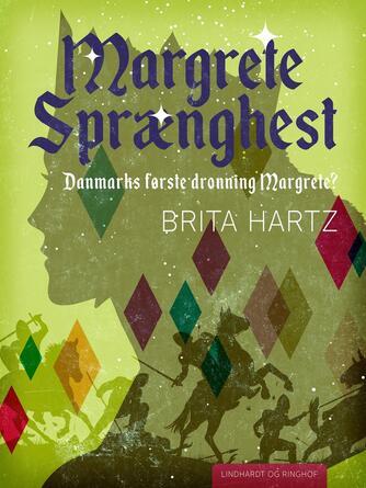 Brita Hartz: Margrete Sprænghest : Danmarks første dronning Margrete?