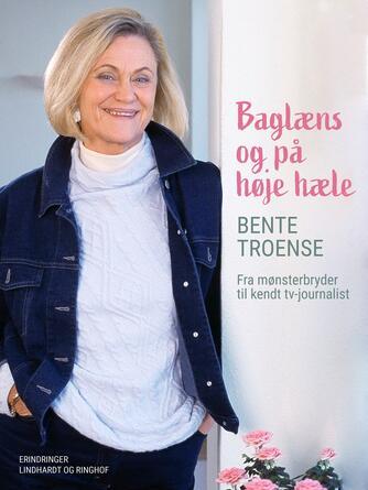 Bente Troense: Baglæns og på høje hæle