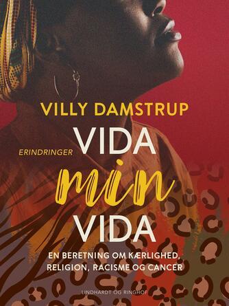 Villy Damstrup: Vida min Vida : en beretning om kærlighed, religion, racisme og cancer