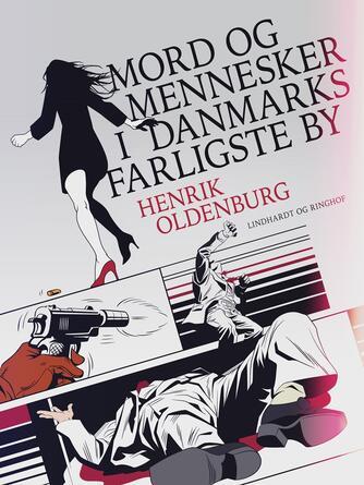 Henrik Oldenburg: Mord og mennesker i Danmarks farligste by : Skeletter i skabet, Guds hånd, Rigtige venner