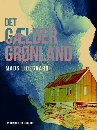 Mads Lidegaard: Det gælder Grønland