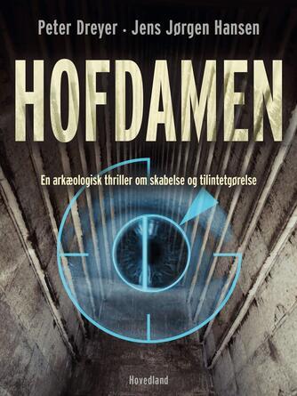 Peter Dreyer: Hofdamen : en arkæologisk thriller om skabelse og tilintetgørelse