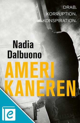 Nadia Dalbuono: Amerikaneren : drab, korruption, konspiration