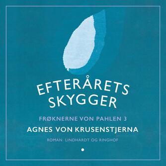Agnes von Krusenstjerna: Frøknerne von Pahlen. Bind 3, Efterårets skygger
