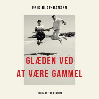 Erik Olaf-Hansen: Glæden ved at være gammel