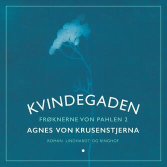 Agnes von Krusenstjerna: Frøknerne von Pahlen. Bind 2, Kvindegaden
