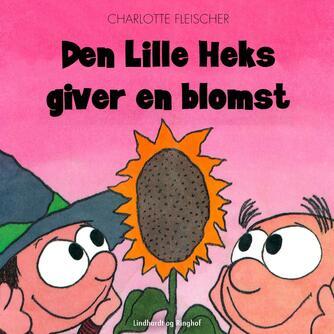 Charlotte Fleischer: Den lille heks giver en blomst