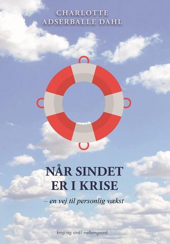 Charlotte Adserballe Dahl: Når sindet er i krise : en vej til personlig vækst