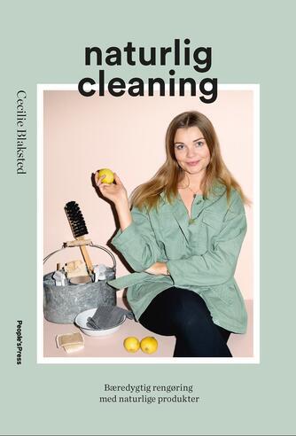 Cecilie Blaksted: Naturlig cleaning : bæredygtig rengøring med naturlige produkter
