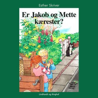 Esther Skriver: Er Jakob og Mette kærester?
