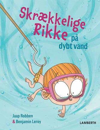Jaap Robben, Benjamin Leroy: Skrækkelige Rikke på dybt vand