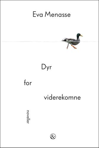 Eva Menasse (f. 1970): Dyr for viderekomne : noveller