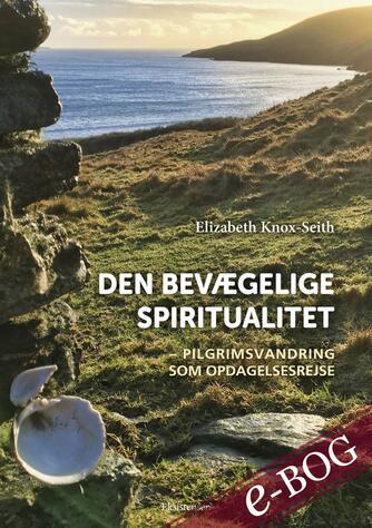Elizabeth Knox-Seith: Den bevægelige spiritualitet : pilgrimsvandring som opdagelsesrejse