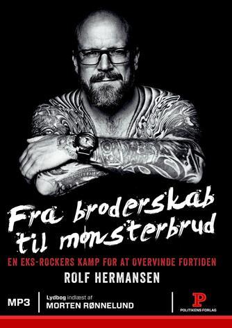 Rolf Hermansen: Fra broderskab til mønsterbrud : en eks-rockers kamp for at overvinde fortiden