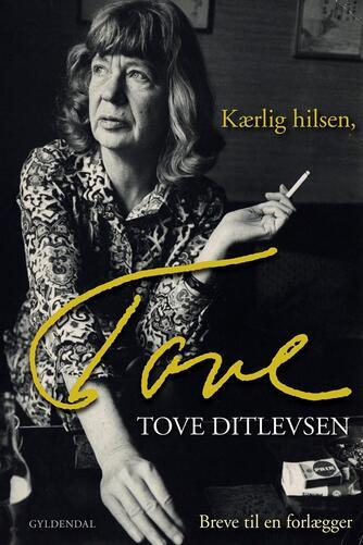 Tove Ditlevsen: Kærlig hilsen, Tove : breve til en forlægger