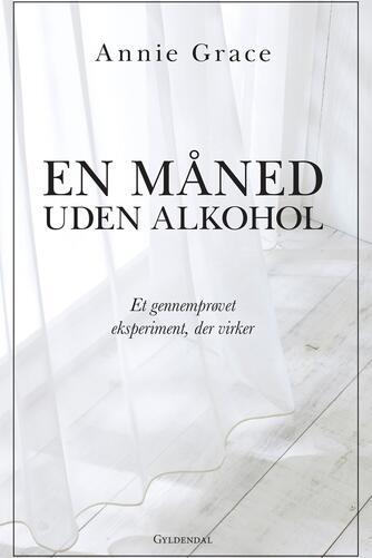 Annie Grace: En måned uden alkohol : et gennemprøvet eksperiment, der virker