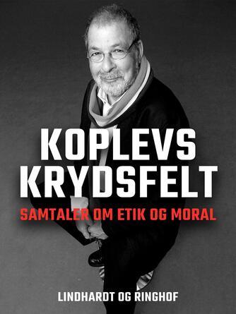 Kjeld Koplev: Koplevs Krydsfelt : samtaler om etik og moral