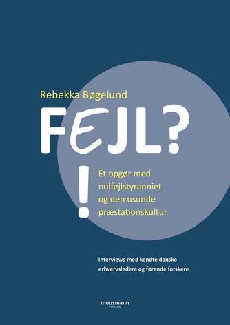 Rebekka Bøgelund: Fejl?! : et opgør med nulfejlstyranniet og den usunde præstationskultur
