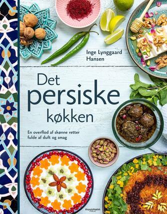 Inge Lynggaard Hansen: Det persiske køkken : en overflod af skønne retter fulde af duft og smag