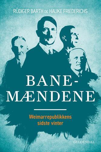Rüdiger Barth, Hauke Friederichs: Banemændene : Weimarrepublikkens sidste vinter