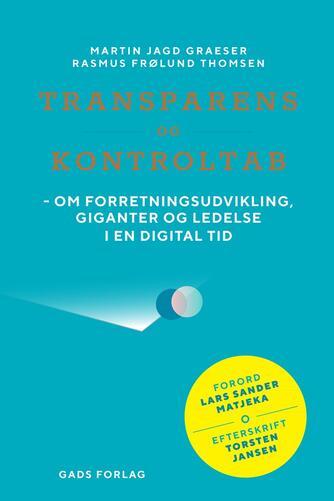 Martin Jagd Graeser, Rasmus Frølund Thomsen: Transparens og kontroltab : om forretningsudvikling, giganter og ledelse i en digital tid