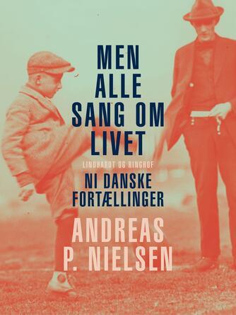 Andreas P. Nielsen (f. 1953): Men alle sang om livet : ni danske fortællinger