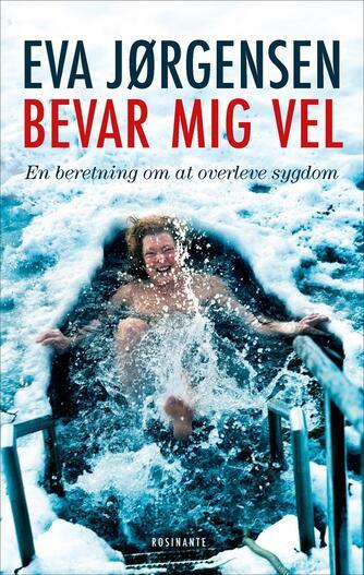 Eva Jørgensen (f. 1963): Bevar mig vel : en beretning om at overleve sygdom