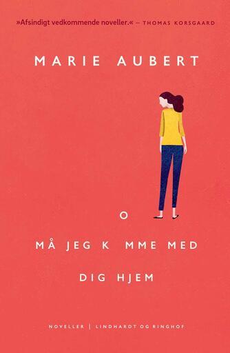Marie Aubert: Må jeg komme med dig hjem : noveller