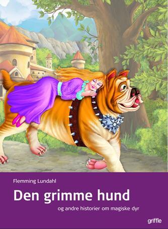 Flemming Lundahl: Den grimme hund - og andre historier om magiske dyr