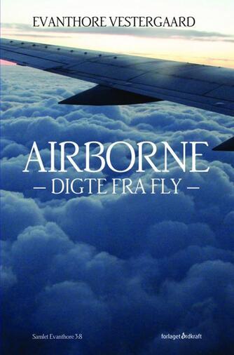 Evanthore Vestergaard: Airborne : digte fra fly