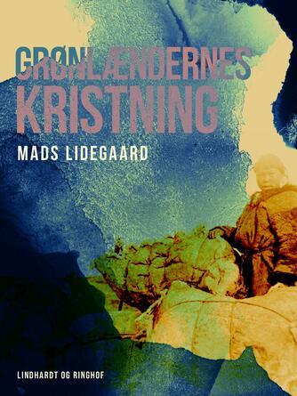 Mads Lidegaard: Grønlændernes kristning