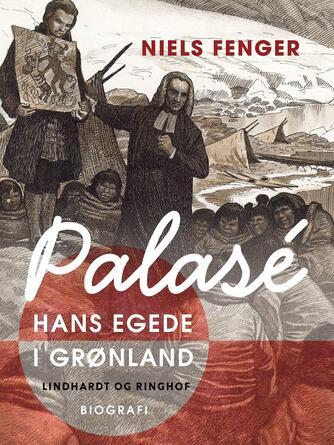 Niels Fenger: Palasé : Hans Egede i Grønland