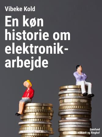 Vibeke Kold: En køn historie om elektronikarbejde : kønsarbejdsdeling og ligestilling på det ikke-faglærte industrielle arbejdsmarked 1945-1993 : belyst ved en analyse af elektronikvirksomheden Radiometer