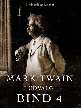 : Mark Twain i udvalg. Bind 4